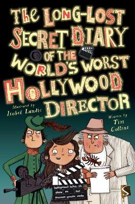 The Long-Lost Secret Diary of the World's Worst Hollywood Director by Tim Collins