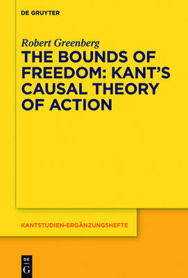 The Bounds of Freedom: Kant's Causal Theory of Action by Robert Greenberg
