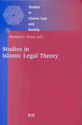 Studies in Islamic Legal Theory by Bernard G. Weiss