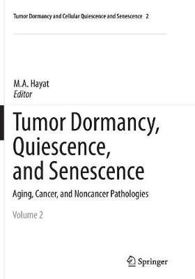 Tumor Dormancy, Quiescence, and Senescence, Volume 2 by M. A. Hayat
