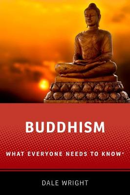 Buddhism: What Everyone Needs to Know (R) by Dale S. Wright