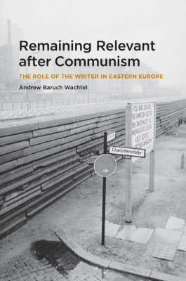 Remaining Relevant After Communism by Andrew Wachtel