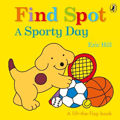 Find Spot: A Sporty Day: A Lift-the-Flap Story book