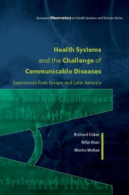 Health Systems and the Challenge of Communicable Diseases: Experiences from Europe and Latin America by Richard Coker