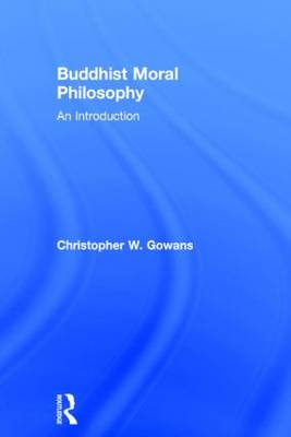 Buddhist Moral Philosophy by Christopher W. Gowans