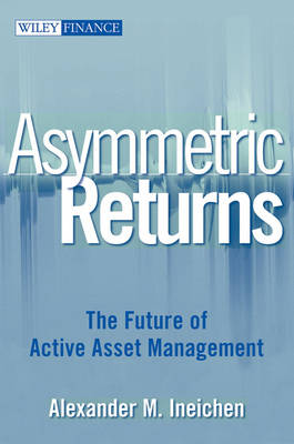 Asymmetric Returns: The Future of Active Asset Management book