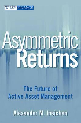 Asymmetric Returns: The Future of Active Asset Management book