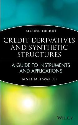 Credit Derivatives and Synthetic Structures by Janet M. Tavakoli