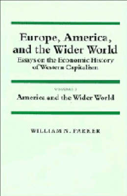Europe, America, and the Wider World: Volume 2, America and the Wider World Europe, America, and the Wider World: Volume 2, America and the Wider World America and the Wider World v.2 by William Nelson Parker