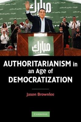 Authoritarianism in an Age of Democratization by Jason Brownlee