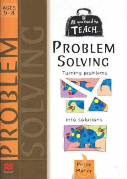All you need to teach Problem Solving: Ages 5-8 by Peter Maher