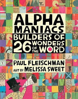 Alphamaniacs: Builders of 26 Wonders of the Word by Paul Fleischman