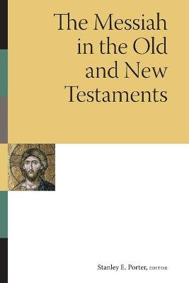 Messiah in the Old and New Testaments by Stanley E. Porter