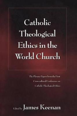 Catholic Theological Ethics in the World Church by James F. Keenan