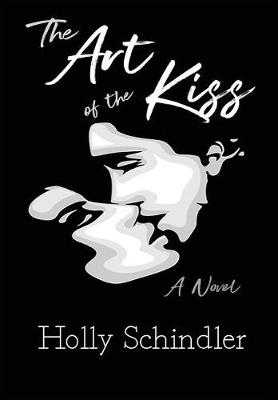 The Art of the Kiss by Holly Schindler