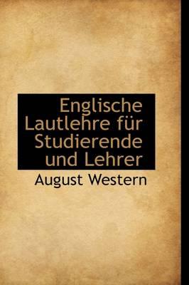 Englische Lautlehre Fur Studierende Und Lehrer by August Western