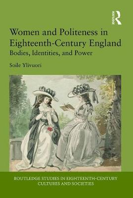 Women and Politeness in Eighteenth-Century England: Bodies, Identities, and Power book
