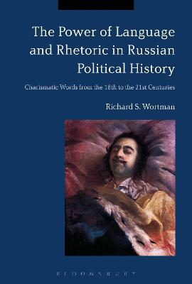 Power of Language and Rhetoric in Russian Political History by Richard Wortman