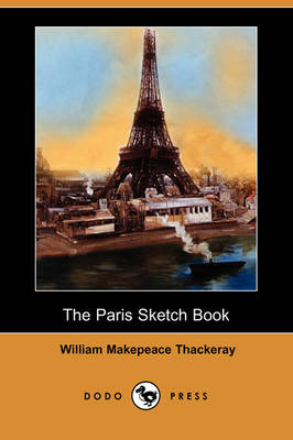 The Paris Sketch Book of Mr. M. A. Titmarsh (Dodo Press) by William Makepeace Thackeray