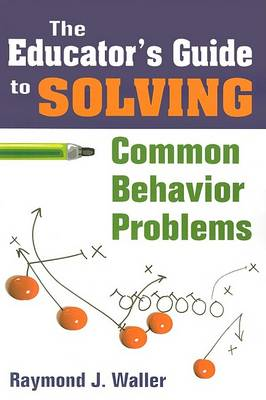 Educator's Guide to Solving Common Behavior Problems by Raymond J. Waller