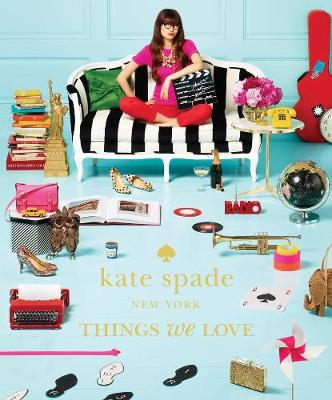 Kate Spade New York: Things We Love by Kate Spade New York