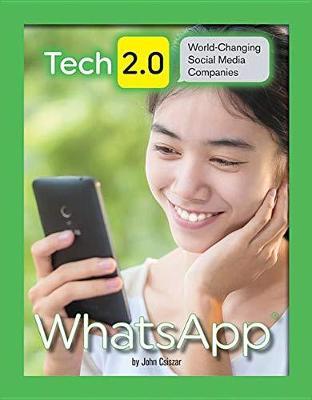 Tech 2.0 World-Changing Social Media Companies: WhatsApp by John Csiszar