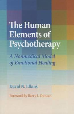 The Human Elements of Psychotherapy by David N. Elkins
