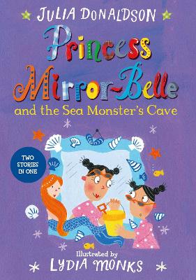 Princess Mirror-Belle and the Sea Monster's Cave by Julia Donaldson