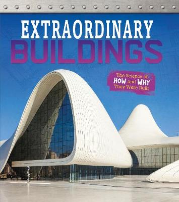 Extraordinary Buildings: The Science of How and Why They Were Built by Izzi Howell