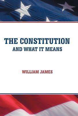 The Constitution and What It Means by Dr William James