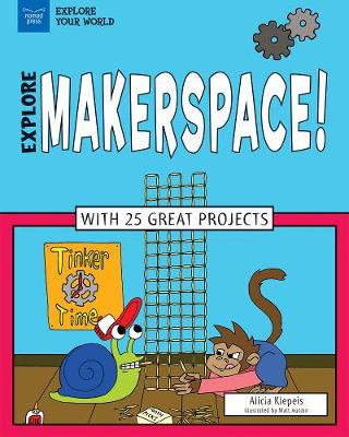 Explore Makerspace! by Alicia Z Klepeis