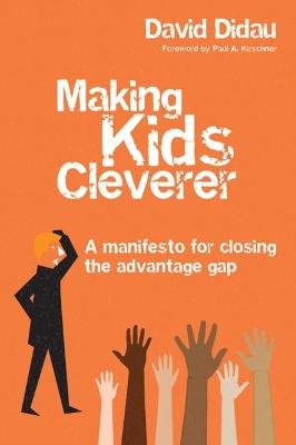 Making Kids Cleverer: A manifesto for closing the advantage gap by David Didau