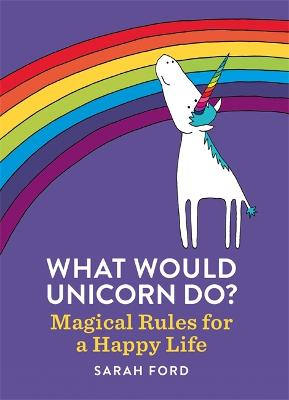 What Would Unicorn Do? by Sarah Ford