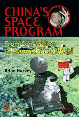 China's Space Program - From Conception to Manned Spaceflight by Brian Harvey