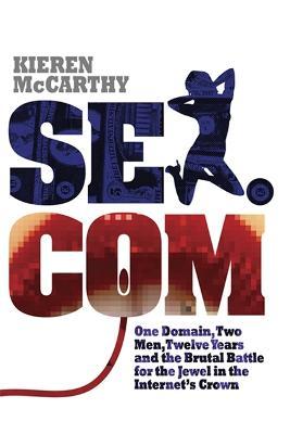 Sex.Com by Kieren McCarthy