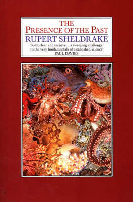 The Presence of the Past: Morphic Resonance and the Habits of Nature by Rupert Sheldrake
