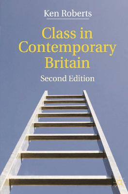 Class in Contemporary Britain by Kenneth Roberts