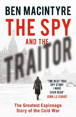 The Spy and the Traitor: The Greatest Espionage Story of the Cold War book