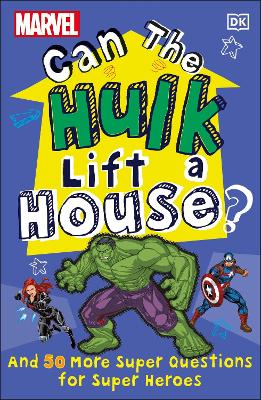 Marvel Can The Hulk Lift a House?: And 50 more Super Questions for Super Heroes by Melanie Scott