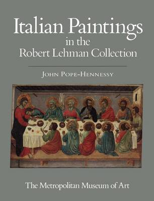 The Robert Lehman Collection: Volume I, Italian Paintings by John Pope-Hennessy
