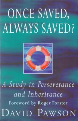 Once Saved, Always Saved? by David Pawson