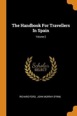 The Handbook for Travellers in Spain; Volume 2 by Richard Ford