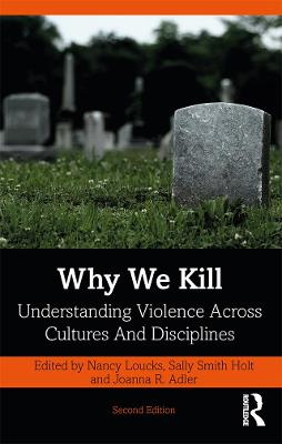 Why We Kill: Understanding Violence Across Cultures and Disciplines by Nancy Loucks