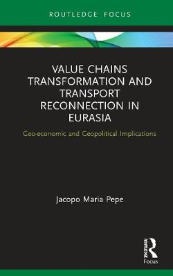 Value Chains Transformation and Transport Reconnection in Eurasia: Geo-economic and Geopolitical Implications book