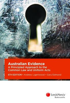 Australian Evidence: A Principled Approach to the Common Law and Uniform Acts by Ligertwood & Edmond