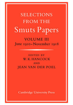 Selections from the Smuts Papers: Volume 3, June 1910-November 1918 by Jean van der Poel
