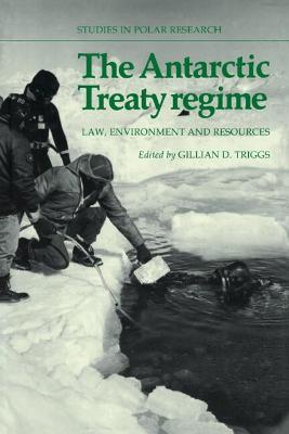 The Antarctic Treaty Regime by Gillian D. Triggs