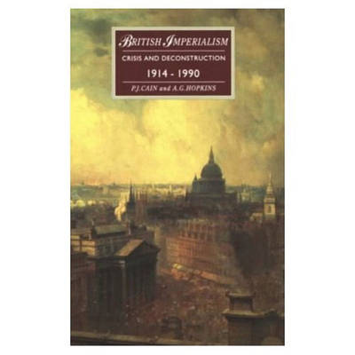 British Imperialism-Crisis and Deconstruction 1914-1990 by A. G. Hopkins