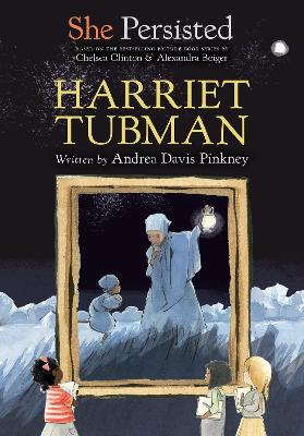 She Persisted: Harriet Tubman by Andrea Davis Pinkney