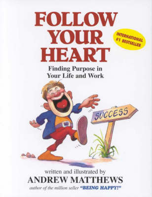 Follow Your Heart: Finding a Purpose in Your Life and Work by Andrew Matthews